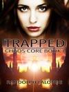 Trapped Chaos Core Book 1