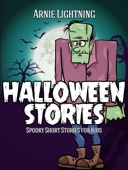 Halloween Stories: Spooky Short Stories for Kids - Arnie Lightning Cover Art