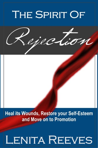 The Spirit of Rejection Heal its Wounds Restore your Self-Esteem and Move on to Promotion