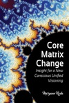 Core Matrix Change Insight For A New Conscious Unified Visioning