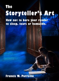 THE STORYTELLERS ART: HOW NOT TO BORE YOUR READER TO SLEEP, TEARS, OR HOMICIDE