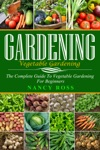 Gardening The Complete Guide To Vegetable Gardening For Beginners