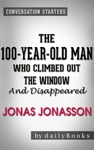 The 100-Year-Old Man Who Climbed Out The Window And Disappeared By Jonas Jonasson  Conversation Starters