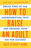 How to Raise an Adult - Julie Lythcott-Haims Cover Art