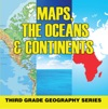 Maps The Oceans  Continents  Third Grade Geography Series
