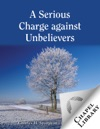 A Serious Charge Against Unbelievers