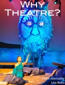 Claire Abernathy, Lisa Bohn & Tim Bohn - Why Theatre?  artwork