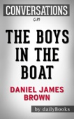 The Boys in the Boat: A Novel by Daniel James Brown  Conversation Starters