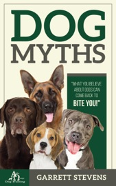 Dog Myths: What You Believe about Dogs Can Come Back to Bite You! - Garrett Stevens Book