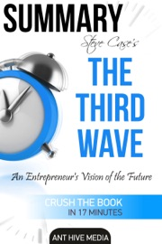 SUMMARY STEVE CASE'S THE THIRD WAVE: AN ENTREPRENEUR'S VISION OF THE FUTURE  SUMMARY