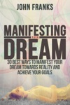 Manifesting Your Dream 30 Best Ways To Manifest Your Dream Towards Reality And Achieve Your Goals
