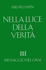 NELLA LUCE DELLA VERITà – MESSAGGIO DEL GRAL, VOLUME 3