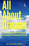 All About Dreams How To Begin Understanding And Interpreting The Meaning Of Dreams
