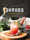 Shrubs An Old-Fashioned Drink For Modern Times Second Edition
