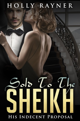 Sold to the Sheikh His Indecent Proposal Book One