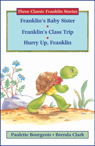 Franklins Baby Sister Franklins Class Trip and Hurry Up Franklin
