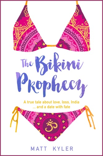 The Bikini Prophecy A True Tale About Love Loss India and a Date With Fate
