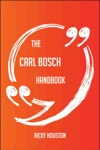 The Carl Bosch Handbook - Everything You Need To Know About Carl Bosch