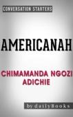 Americanah: A Novel by Chimamanda Ngozi Adichie  Conversation Starters
