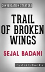 Conversation Starters Trail Of Broken Wings A Novel By Sejal Badani