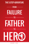The 5-Step Adventure from Failure to Father to Hero