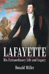 Lafayette His Extraordinary Life And Legacy