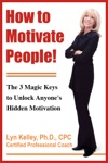 How To Motivate People The 3 Magic Keys To Unlock Anyones Hidden Motivation