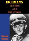 Eichmann The Man And His Crimes