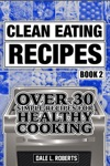 Clean Eating Recipes Book 2 Over 30 Simple Recipes For Healthy Cooking Clean Food Diet Cookbook