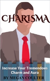 CHARISMA: INCREASE YOUR TREMENDOUS CHARM AND AURA (CHARISMA MYTH, CHARISMATIC PERSONALITY, BE CHARISMATIC, CHARISMATIC LEADERSHIP)