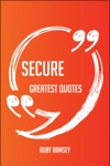 Secure Greatest Quotes - Quick Short Medium Or Long Quotes Find The Perfect Secure Quotations For All Occasions - Spicing Up Letters Speeches And Everyday Conversations
