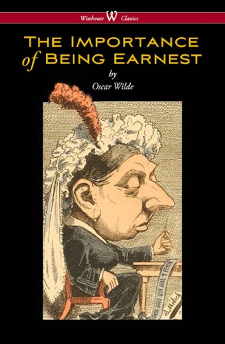 The Importance of Being Earnest Wisehouse Classics Edition