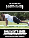 Movement Primer Fundamentals Of Movement Mechanics To Improve Health Strength And Training Performance