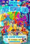 Adventures In Cutie Patootie Land And The Cutie Campout The Cutie Campout Volume 4