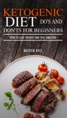 Similar eBook: Ketogenic Diet Do's And Don'ts For Beginners: How to Lose Weight and Feel Amazing