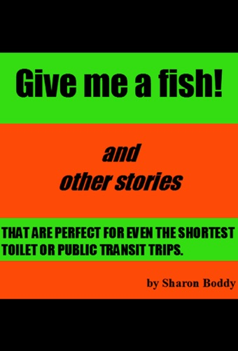 Give Me A Fish And Other Stories That Are Perfect For Even The Shortest Toilet Or Public Transit Trips