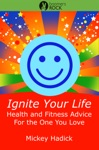 Ignite Your Life Health And Fitness Advice For The One You Love