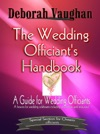 The Wedding Officiants Handbook A How-to For Wedding Celebrants Including Ceremonies And Resources