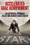 Accelerated Goal Achievement An Authentic Approach To Set And Achieve Goals Faster