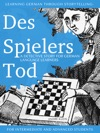 Learning German Through Storytelling Des Spielers Tod  A Detective Story For German Language Learners For Intermediate And Advanced Students