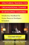 Structuring Training For Organisational Change In Developing Countries Introductory Handbook For Human Resource Developers  Students