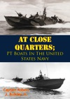 At Close Quarters PT Boats In The United States Navy Illustrated Edition