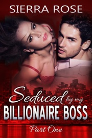 SEDUCED BY MY BILLIONAIRE BOSS, PART ONE