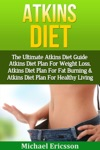 Atkins Diet The Ultimate Atkins Diet Guide - Atkins Diet Plan For Weight Loss Atkins Diet Plan For Fat Burning  Atkins Diet Plan For Healthy Living