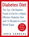 Diabetes Diabetes Diet The Top 100 Diabetic Foods To Eat For A Highly Effective Diabetes Diet And 15 Diabetic Recipes To Lower Blood Sugar