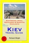 Kiev Ukraine Travel Guide - Sightseeing Hotel Restaurant  Shopping Highlights Illustrated