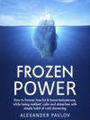 Frozen Power How To Forever Lose Fat  Boost Testosterone While Being Resilient Calm And Stress-free With Simple Habit Of Cold Showering