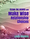 Clear The Debris And Make Wise Relationship Choices