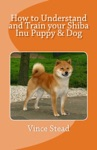 How To Understand And Train Your Shiba Inu Puppy  Dog