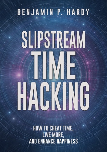 Slipstream Time Hacking How to Cheat Time Live More And Enhance Happiness